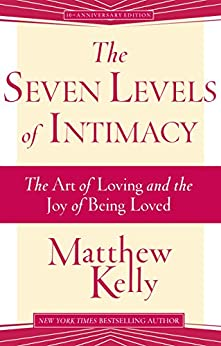 The Seven Levels of Intimacy: The Art of Loving and the Joy of Being Loved by [Matthew Kelly]