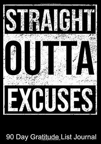 Straight Outta Excuses 90 Day Gratitude List Journal: NA AA 12 Steps of Recovery Workbook - 3 Month 90 In 90 Notebook Anonymous Program Gift - Daily Meditations for Recovering Addicts