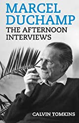 Marcel Duchamp: The Afternoon Interviews by Calvin Tomkins + Marcel Duchamp
