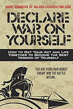 Declare War on Yourself  How to Get Your Act and Life Together to Become a Better Version of Yourself