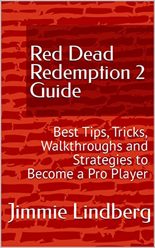 Red Dead Redemption 2 Guide: Best Tips, Tricks, Walkthroughs and Strategies to Become a Pro Player (English Edition)
