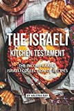The Israeli Kitchen Testament: The Incomparable Israeli Collection of Recipes