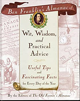 Ben Franklin s Almanac of Wit Wisdom and Practical Advice  Useful Tips and Fascinating Facts for Every Day of the Year