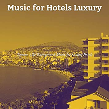 Dream-Like Background Music for Luxury Hotels
