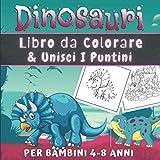 Dinosauri Libro da Colorare & Unisci I Puntini Per Bambini 4-8 Anni: Dinosauri Unisci Puntini | Album Da Colorare Dinosauri | Unisci i Puntini ... Libro da Colorare Per Bambini 4-8 Anni.