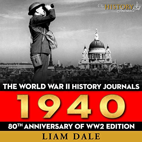 The World War II History Journals: 1940: 80th Anniversary of WW2 Edition: WW2 Timelines Series, Book 2 -  The History Journals