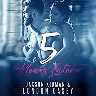 5 Years Later                   By:                                                                                                                                 Jaxson Kidman,                                                                                        London Casey                               Narrated by:                                                                                                                                 Laurie Catherine Winkel,                                                                                        Tristan Wright                      Length: 8 hrs and 28 mins     5 ratings     Overall 3.0