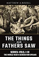 World War II Generation Speaks: The Things Our Fathers Saw Series, Vols. 1-3 (1)