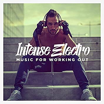 Intense Electro Music for Working Out