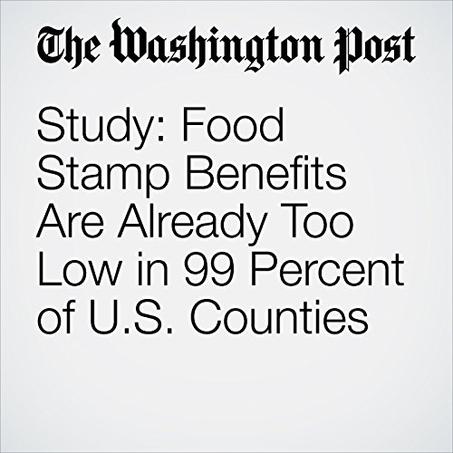 Study: Food Stamp Benefits Are Already Too Low in 99 Percent of U.S. Counties copertina