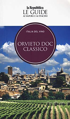 Orvieto. Italia del vino. Le guide ai sapori e ai piaceri