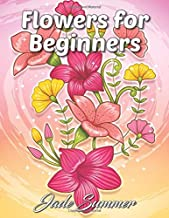Flowers for Beginners: An Adult Coloring Book with Fun, Easy, and Relaxing Coloring Pages Book PDF