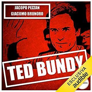 Ted Bundy                   Di:                                                                                                                                 Jacopo Pezzan,                                                                                        Giacomo Brunoro                               Letto da:                                                                                                                                 Marileda Maggi                      Durata:  1 ora e 18 min     60 recensioni     Totali 3,8