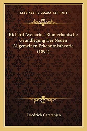 Richard Avenarius' Biomechanische Grundlegung Der Neuen Allgemeinen Erkenntnistheorie (1894) (German Edition)