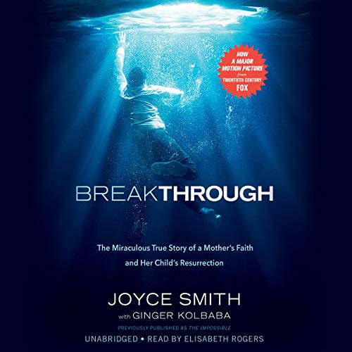 Breakthrough     The Miraculous True Story of a Mother's Faith and Her Child's Resurrection              By:                                                                                                                                 Joyce Smith,                                                                                        Ginger Kolbaba - contributor                               Narrated by:                                                                                                                                 Elisabeth Rodgers                      Length: 7 hrs and 40 mins     95 ratings     Overall 4.8