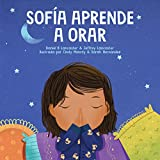 Sofía Aprende a Orar: Un libro para niños sobre Jesús y la oración (Niños poderosos en el cuarto de guerra)
