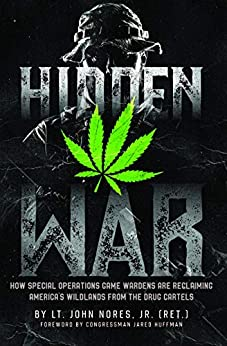 Hidden War: How Special Operations Game Wardens Are Reclaiming America's Wildlands From The Drug Cartels by [John Nores]