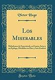 Los Miserables: Melodrama de Espectáculo en Cuatro Actos y un Epílogo, Divididos en Diez y Seis Cuadros (Classic Reprint)