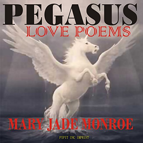 Pegasus: Love Poems                   By:                                                                                                                                 Mary Jade Monroe                               Narrated by:                                                                                                                                 Morgan Mittelbrun                      Length: 11 mins     Not rated yet     Overall 0.0