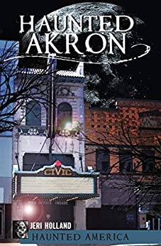Haunted Akron (Haunted America) by [Jeri Holland, John Holland, Ken Summers]