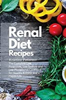 Renal Diet Recipes: The Complete Low Potassium, Low Sodium and Low Phosphorus Cookbook for Healthy Kidneys and a Happy Life