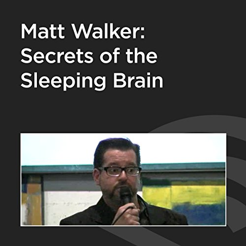 Matt Walker: Secrets of the Sleeping Brain cover art