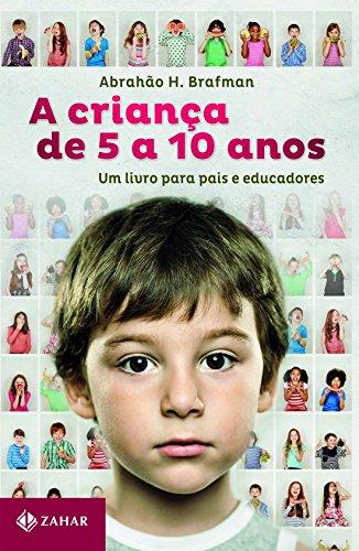 A criança de 5 a 10 anos: Um livro para pais e educadores
