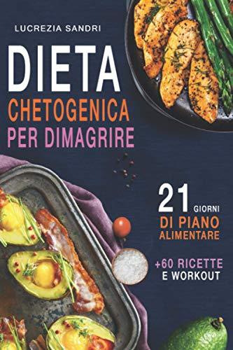 Dieta Chetogenica Per Dimagrire : 21 Giorni Di Piano Alimentare +60 Ricette E Workout