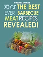 Barbecue Cookbook: 70 Time Tested Barbecue Meat Recipes....Revealed!