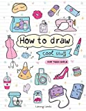 How To Draw Cool Stuff For Teen Girls: Learn To Draw Cute Teen Girl Stuff - Easy Step By Step Drawing Book For Teenagers (Drawing For Kids)