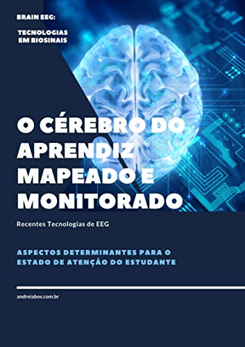 O cérebro do aprendiz mapeado e monitorado: Recentes tecnologias de EEG (Vol 1.) (Portuguese Edition)