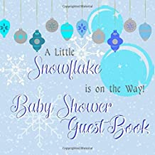 A Little Snowflake is on the Way Baby Shower Guest Book: Winter Wonderland Bulb Ornament Themed Novelty Unisex Well Wishes Welcome Activity Keepsake ... & Notes in Book for Memories with Gift Log