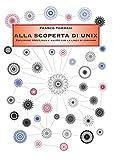 ALLA SCOPERTA DI UNIX: Esplorare GNU/Linux e macOS con la linea di comando...