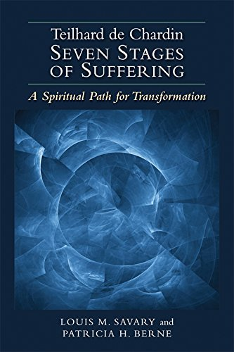 Teilhard de Chardin_ Seven Stages of Suffering: A Spiritual Path for Transformation
