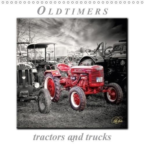 Oldtimers - tractors and trucks (Wall Calendar 2018 300 × 300 mm Square): Peter Roder presents a collection of his fascinating pictures of nostalgic ... [Kalender] [Apr 01, 2017] Roder, Peter