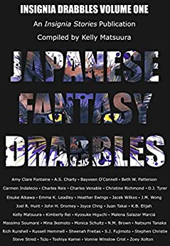 Japanese Fantasy Drabbles (Insignia Drabbles Book 1) by [Kelly Matsuura, Joyce Chng, Russell Hemmell, Sheenah Freitas, Amy Clare Fontaine, Vonnie Winslow Crist, A.S. Charly, Bayveen O'Connell, Beth W. Patterson, Carmen Indalecio]