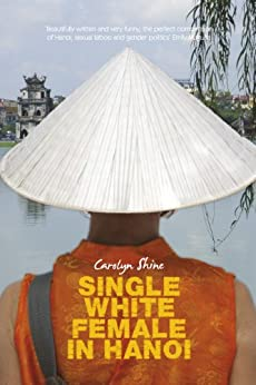 Single White Female in Hanoi by [Carolyn Shine]