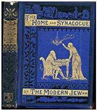 The Home and the Synagogue of the Modern Jew : Sketches of Modern Jewish Life and Ceremonies