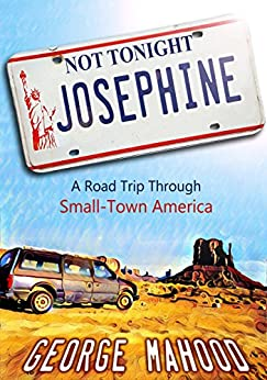 Not Tonight, Josephine: A Road Trip Through Small-Town America by [George Mahood]
