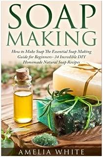 Soap Making (Organic Soap Recipes, Bath Bombs, Essential Oils)