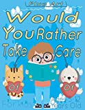 Would You rather Take Care of ... For Kids Ages 5-12 Years old: A Game Book Full of 200 interactive Choises Questions , Challenging Questions Specific For Boys Girls , Hillarious Situations , For Long Travel Rides