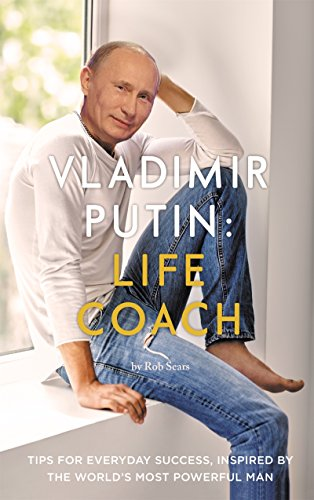 Vladimir Putin Life Coach Kindle Edition By Sears Rob Sears Tom Humor Entertainment Kindle Ebooks Amazon Com