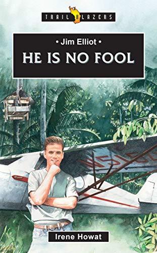 Jim Elliot: He Is No Fool (Trail Blazers)