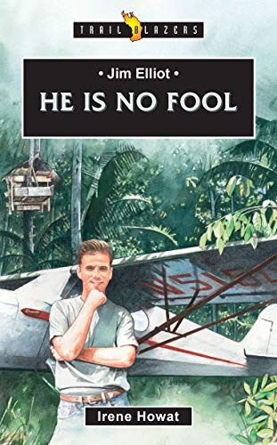 Jim Elliot: He Is No Fool (Trail Blazers)