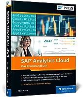 SAP Analytics Cloud: Reporting, Planung, Predictive Analytics und Anwendungsdesign. Das Tool fuer alle BI-Aufgaben!