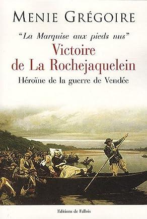 La Marquise aux pieds nus : Victoire de La Rochejacquelein, héroïne et la guerre de Vendée