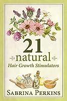 21 Natural Hair Growth Stimulators: Large Print Edition