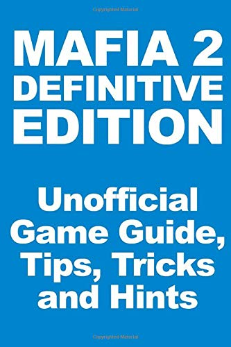 Mafia 2 Definitive Edition - Unofficial Game Guide, Tips, Tricks and Hints