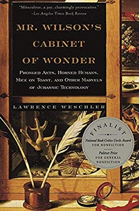 Mr. Wilsons Cabinet of Wonder: Pronged Ants, Horned Humans, Mice on Toast, and Other Marvels of Jurassic Technology by Lawrence Weschler(1996-11-26)