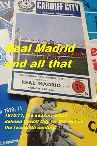 Real Madrid and all that: 1970/71, the season which defined Cardiff City for the rest of the twentieth century